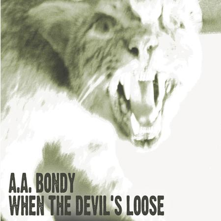 A.A. Bondy - When The Devil's Loose