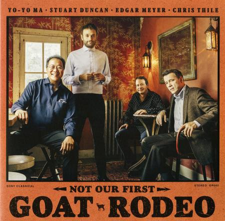Yo-Yo Ma, Stuart Duncan, Edgar Meyer, and Chris Thile - Not Our First Goat Rodeo