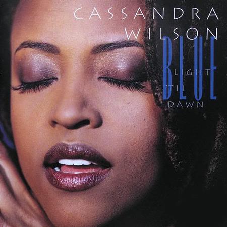 Cassandra Wilson - Blue Light Till Dawn