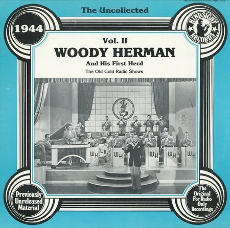 Woody Herman and His First Herd - The Uncollected Vol. 2 1944