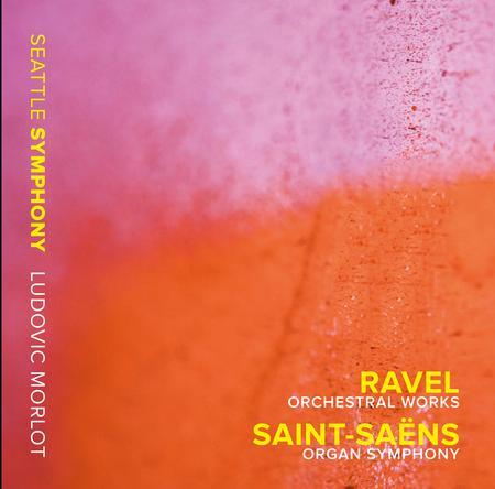 Seattle Symphony Orchestra - Ravel: Orchestral Works - Saint-Saëns: Organ Symphony