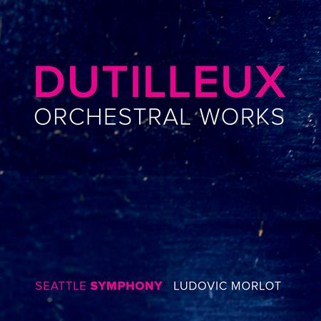 Seattle Symphony Orchestra - Dutilleux: Orchestral Works