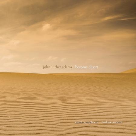 Seattle Symphony - John Luther Adams: Become Desert