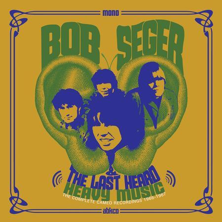 Bob Seger & The Last Heard - Heavy Music: The Complete Cameo Recordings 1966-1967