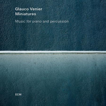 Glauco Venier - Miniatures: Music For Piano And Percussion