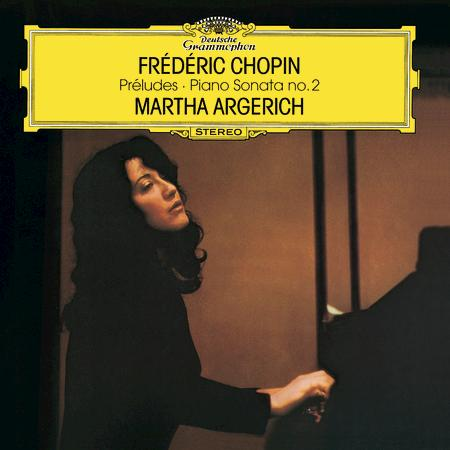 Martha Argerich - Chopin: 24 Preludes, Op.28; Prelude No.25 in C Sharp Minor, Op.45; Prelude No.26 In A Flat, Op. posth.; Piano Sonata No.2 In B Flat Minor, Op.35