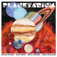 Sufjan Stevens, Bryce Dessner, Nico Muhly, and James McAlister - Planetarium