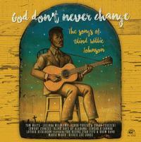 Various Artists - God Don't Never Change: The Songs Of Blind Willie Johnson