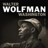 Walter Wolfman Washington - My Future Is My Past