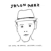 Jason Mraz - We Sing, We Dance, We Steal Things