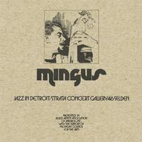 Charles Mingus - Jazz In Detroit/Strata Concert Gallery/46 Selden