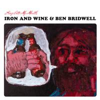 Iron & Wine/Ben Bridwell - Sing Into My Mouth
