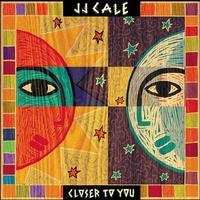 J.J. Cale - Closer To You