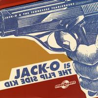 Jack Oblivian & The Tennessee Tearjerkers - Jack-O Is The Flip Side Kid
