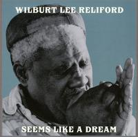 Wilburt Lee Reliford - Seems Like A Dream