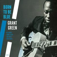 Grant Green - Born To Be Blue