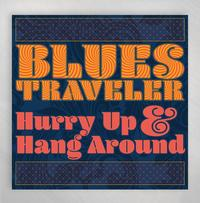Blues Traveler - Hurry Up And Hang Around