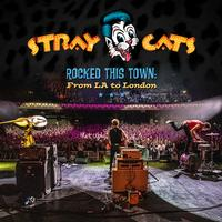 Stray Cats - Rocked This Town: LA To London