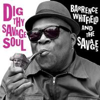 Barrence Whitfield & The Savages - Dig Thy Savage Soul