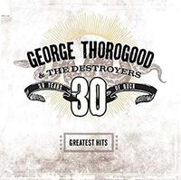 George Thorogood And The Destroyers - Greatest Hits: 30 Years of Rock