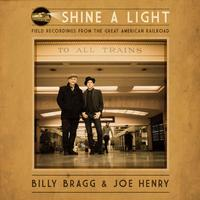 Billy Bragg and Joe Henry - Shine A Light: Field Recordings From The Great American Railroad