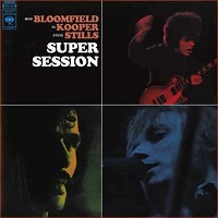 Mike Bloomfield,  Al Kooper, Steve Stills - Super Session