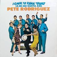 Pete Rodriguez - I Like It Like That (A Mi Me Gusta Asi)