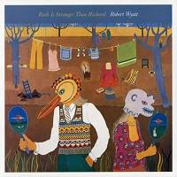 Robert Wyatt - Ruth Is Stranger Than Richard