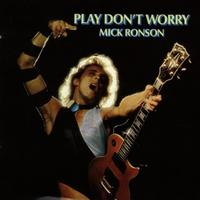 Mick Ronson - Play Don't Worry