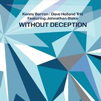Kenny Barron, Dave Holland Trio, and Johnathan Blake - Without Deception