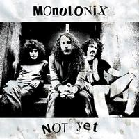 Monotonix - Not Yet