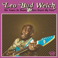 Leo Bud Welch - The Angels In Heaven Done Signed My Name