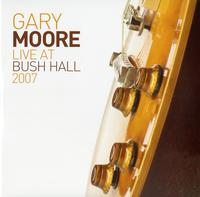 Gary Moore - Live At Bush Hall 2007