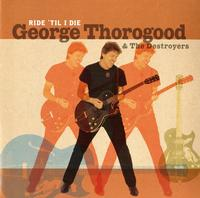 George Thorogood And The Destroyers - Ride 'Til I Die