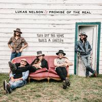 Lukas Nelson And The Promise Of The Real - Turn Off The News (Build A Garden)