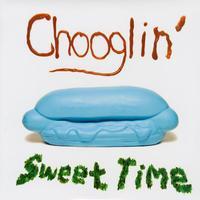Chooglin' - Sweet Time