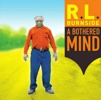 R.L. Burnside - A Bothered Mind
