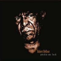 Robert Belfour - Pushin' My Luck
