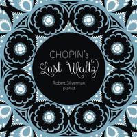 Chopin's Last Waltz / Robert Silverman