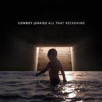Cowboy Junkies - All That Reckoning -  Vinyl Record