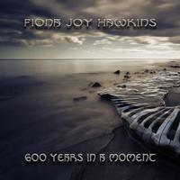 Fiona Joy - 600 Years In A Moment