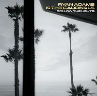 Ryan Adams & The Cardinals - Follow The Lights