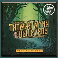 Thomas Wynn & The Believers - Wade Waist Deep