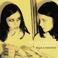 Belle and Sebastian - Fold Your Hands Child You Walk Like A Peasant