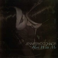Jennifer O'Connor - Here With Me