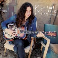 Kurt Vile - b'lieve i'm goin' down...