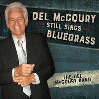Del McCoury Band - Del McCoury Still Sings Bluegrass