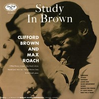 Clifford Brown & Max Roach - A Study In Brown
