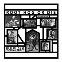 Various Artists - Alan Lomax/ Root Hog Or Die: 100 Years, 100 Songs