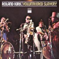 Roland Kirk - Volunteered Slavery